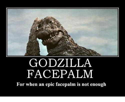 godzilla-face-palm-for-when-an-epic-facepalm-is-not-20915840.png.dbe4d91a3d1e244e7452fc7f18bf4c8c.png